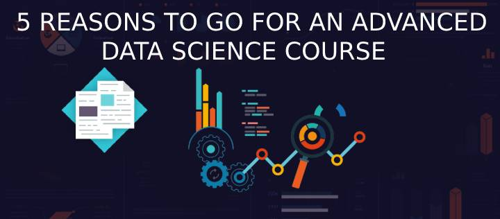 5 reasons to go for an advance data science course