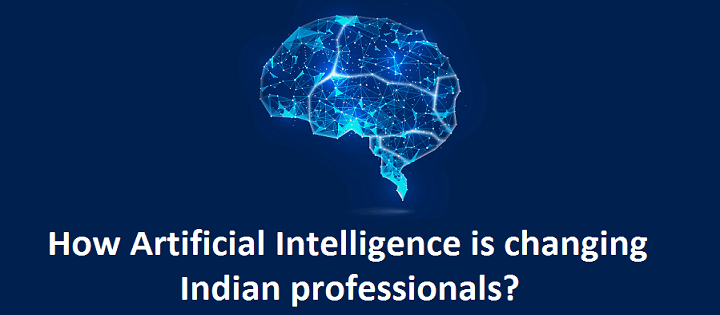 How Artificial Intelligence is changing Indian professionals ?