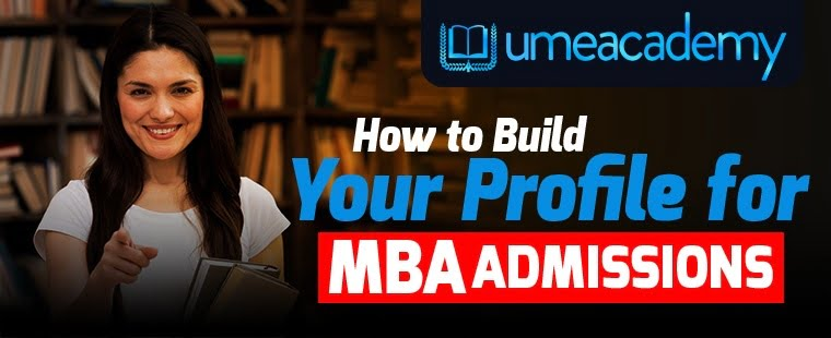 How to Build Your Profile for MBA Admissions ?