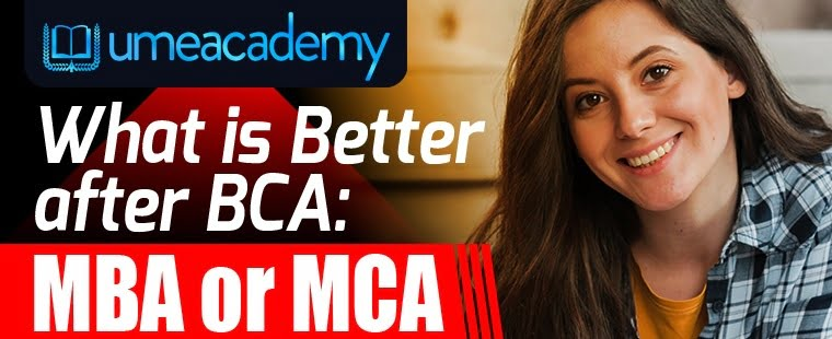 What is Better after BCA: MBA or MCA ?