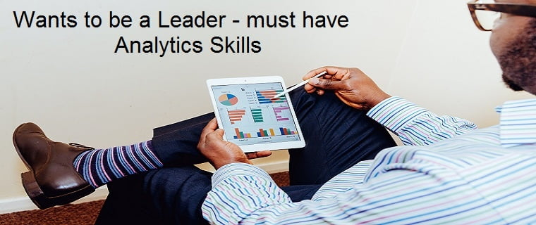 Wants to be a Leader - must have Analytics Skills