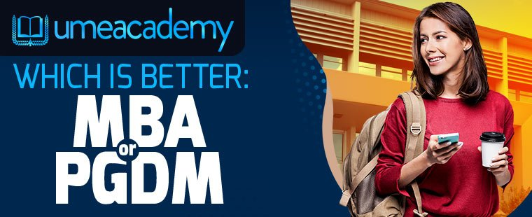 Which is better -MBA or PGDM